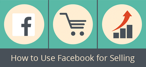 How to Use Facebook for Selling