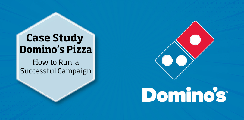 Dominos Pizza Case Study How To Run A Successful Campaign