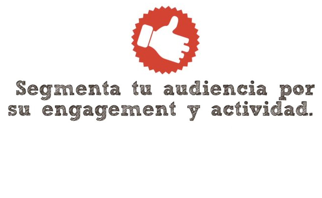 Segmenta tu audiencia por su engagement y actividad