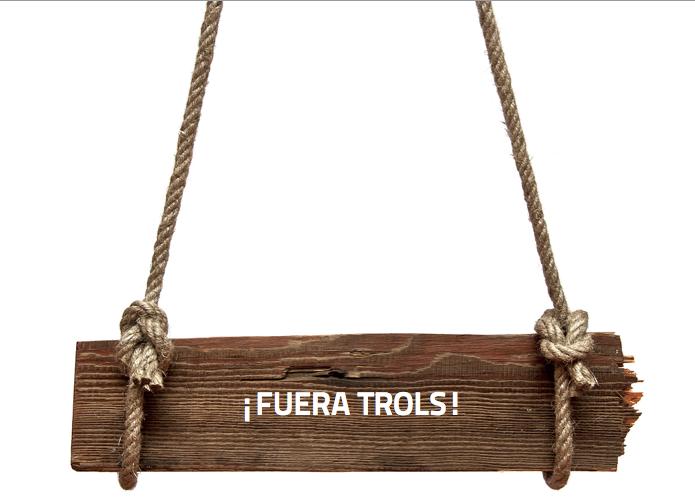 ¡Fuera trolls!