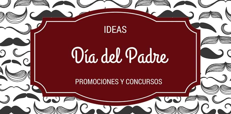 Ideas para el día del padre: campañas y promociones