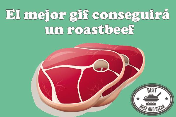 El mejor gif ganará un roastbeef