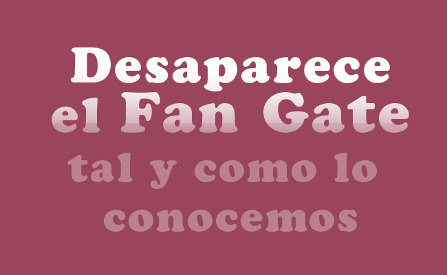 Desaparece el Fan Gate / Like Gate